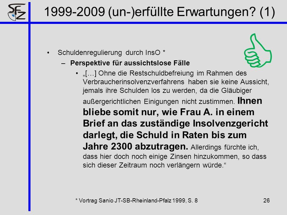 1999-2009 (un-)erfüllte Erwartungen? (1) Schuldenregulierung durch InsO * –Perspektive für aussichtslose Fälle […] Ohne die Restschuldbefreiung im Rah