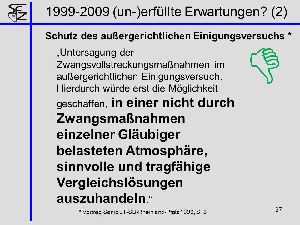 1999-2009 (un-)erfüllte Erwartungen? (2) 27 Untersagung der Zwangsvollstreckungsmaßnahmen im außergerichtlichen Einigungsversuch. Hierdurch würde erst