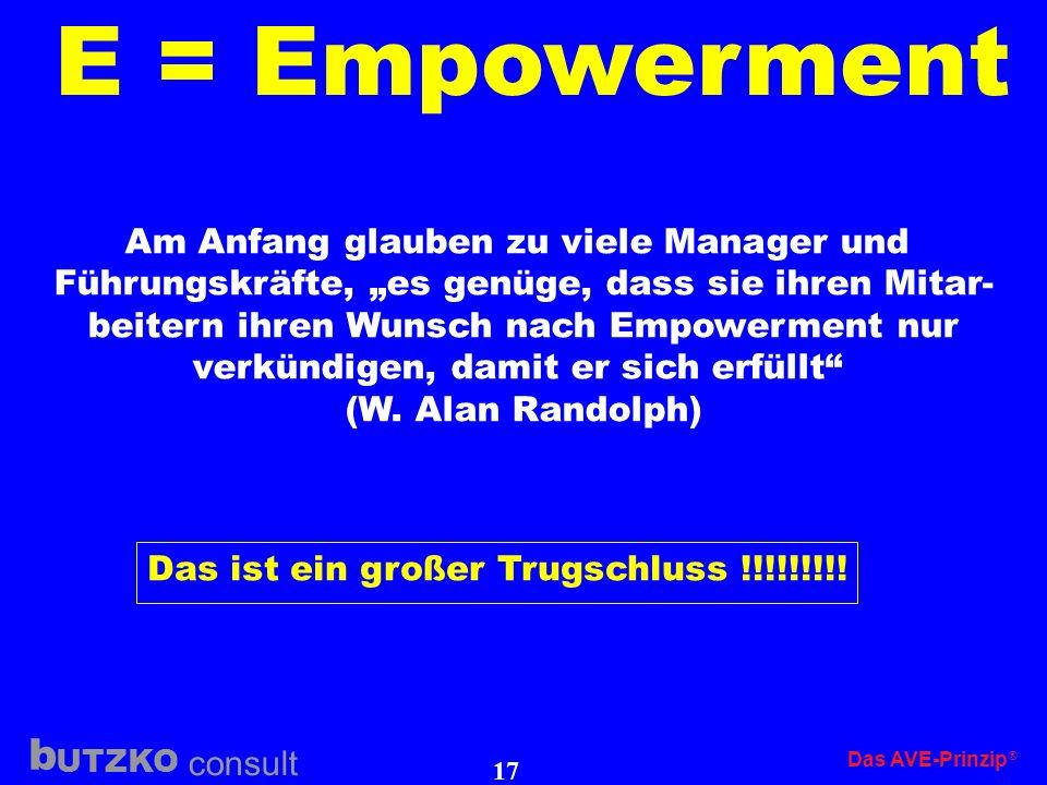 UTZKO consult b Das AVE-Prinzip 16 E = Empowerment Aufgabe Die optimale Situation ist gegeben, wenn die Aufgabe (verliehene Kompetenz) ein wenig größe