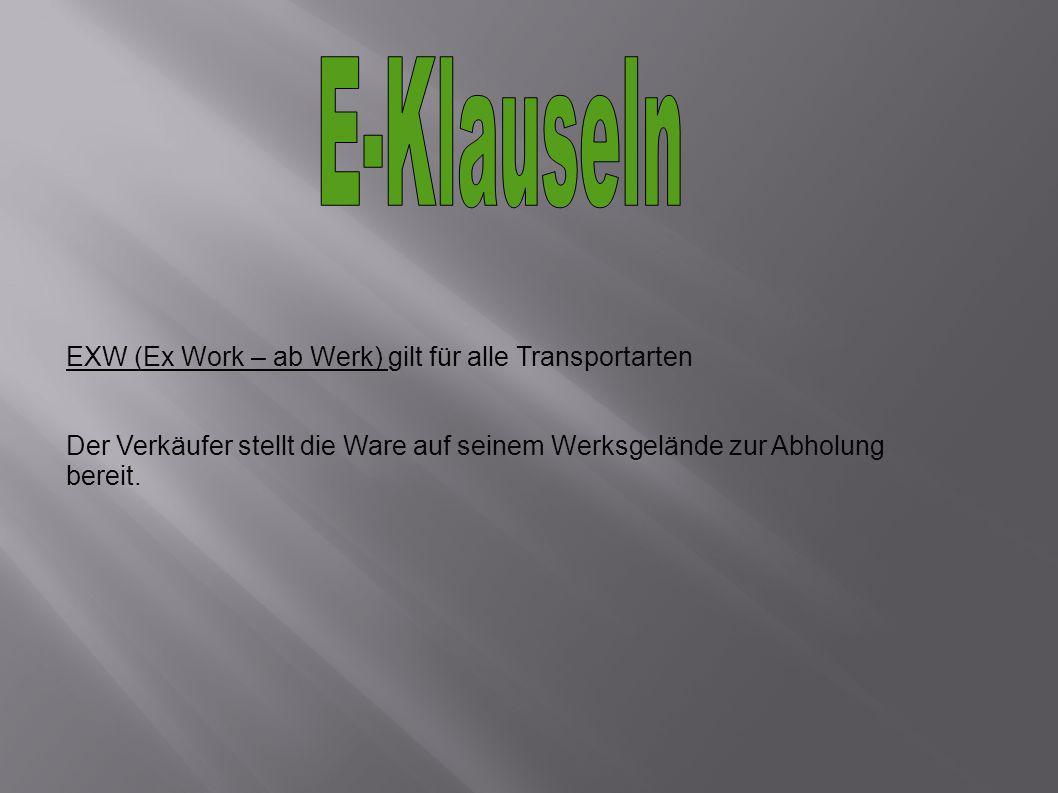 EXW (Ex Work – ab Werk) gilt für alle Transportarten Der Verkäufer stellt die Ware auf seinem Werksgelände zur Abholung bereit.