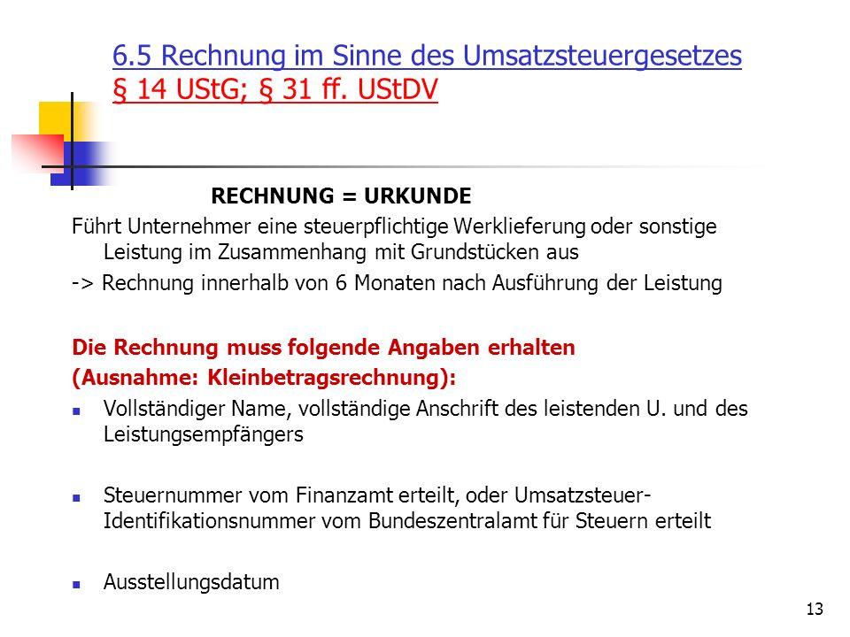 13 6.5 Rechnung im Sinne des Umsatzsteuergesetzes § 14 UStG; § 31 ff. UStDV RECHNUNG = URKUNDE Führt Unternehmer eine steuerpflichtige Werklieferung o