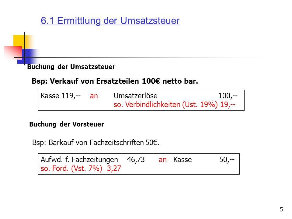 5 Bsp: Verkauf von Ersatzteilen 100 netto bar. Kasse 119,-- an Umsatzerlöse 100,-- so. Verbindlichkeiten (Ust. 19%) 19,-- Bsp: Barkauf von Fachzeitsch