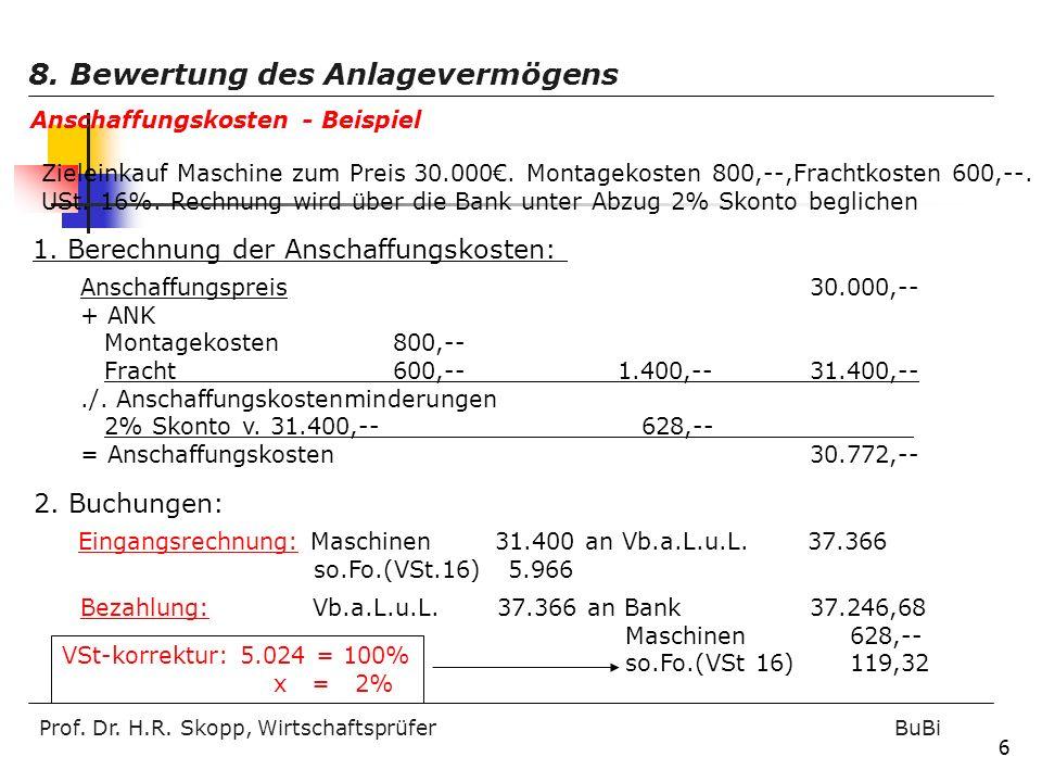 Prof. Dr. H.R. Skopp, Wirtschaftsprüfer BuBi 6 Zieleinkauf Maschine zum Preis 30.000. Montagekosten 800,--,Frachtkosten 600,--. USt. 16%. Rechnung wir