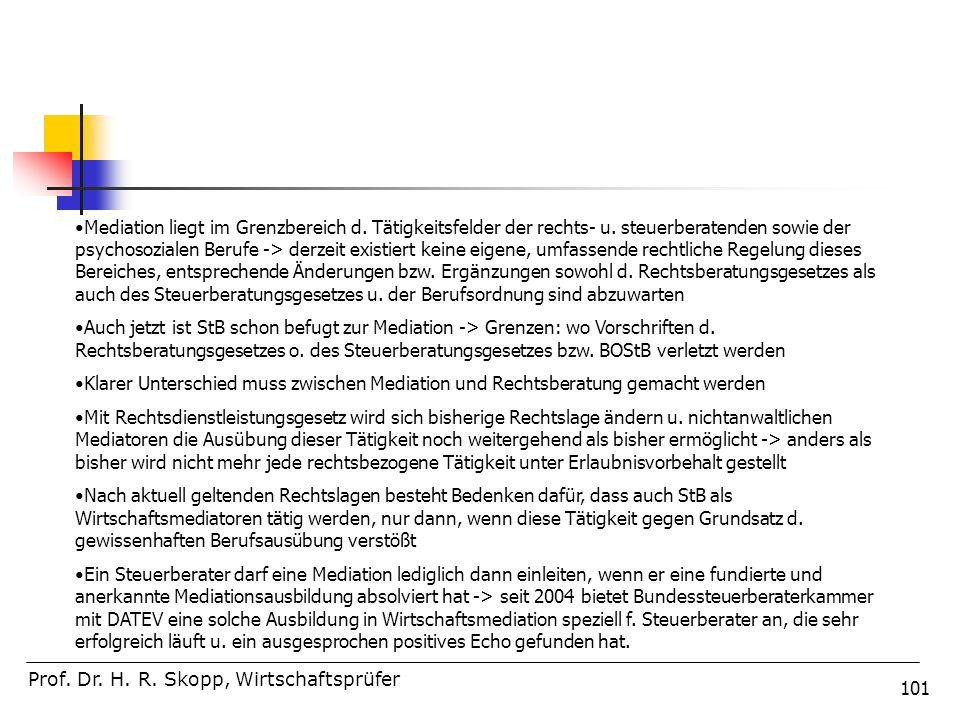 101 Prof. Dr. H. R. Skopp, Wirtschaftsprüfer Mediation liegt im Grenzbereich d. Tätigkeitsfelder der rechts- u. steuerberatenden sowie der psychosozia