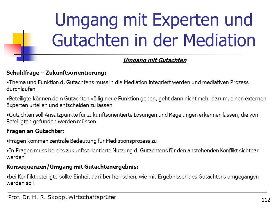 112 Umgang mit Experten und Gutachten in der Mediation Prof. Dr. H. R. Skopp, Wirtschaftsprüfer Umgang mit Gutachten Schuldfrage – Zukunftsorientierun