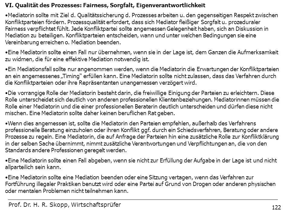 122 Prof. Dr. H. R. Skopp, Wirtschaftsprüfer VI. Qualität des Prozesses: Fairness, Sorgfalt, Eigenverantwortlichkeit Mediatorin sollte mit Ziel d. Qua
