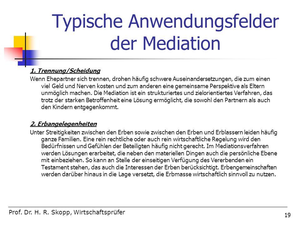 19 Typische Anwendungsfelder der Mediation 1. Trennung/Scheidung Wenn Ehepartner sich trennen, drohen häufig schwere Auseinandersetzungen, die zum ein