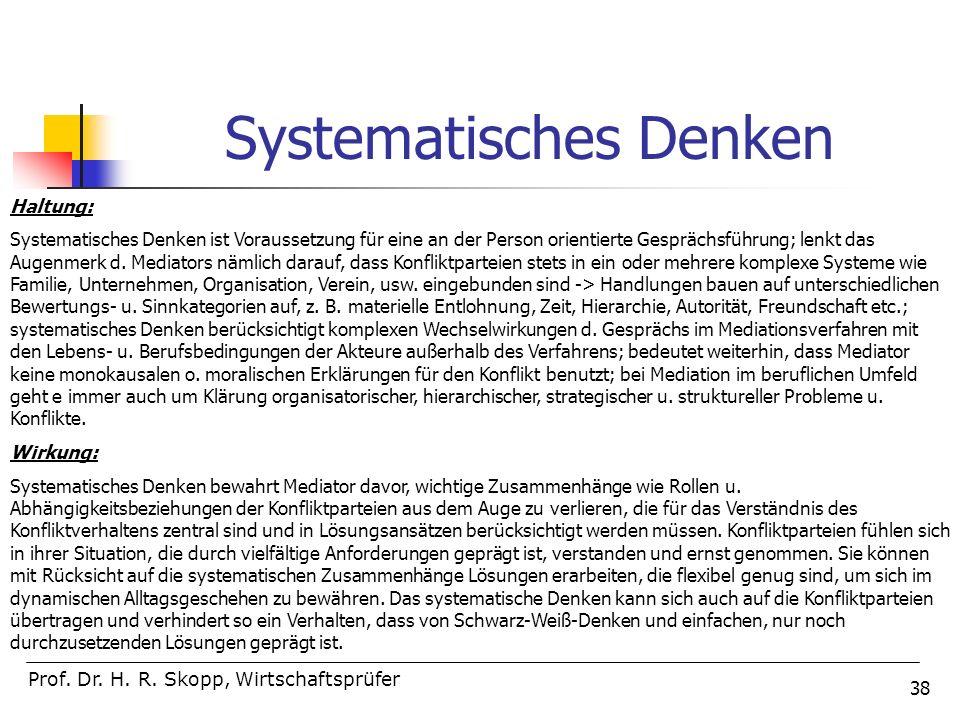 38 Systematisches Denken Prof. Dr. H. R. Skopp, Wirtschaftsprüfer Haltung: Systematisches Denken ist Voraussetzung für eine an der Person orientierte