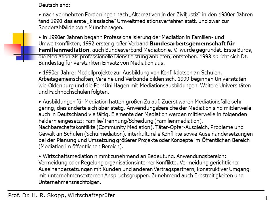 4 Deutschland: nach vermehrten Forderungen nach Alternativen in der Ziviljustiz in den 1980er Jahren fand 1990 das erste klassische Umweltmediationsve