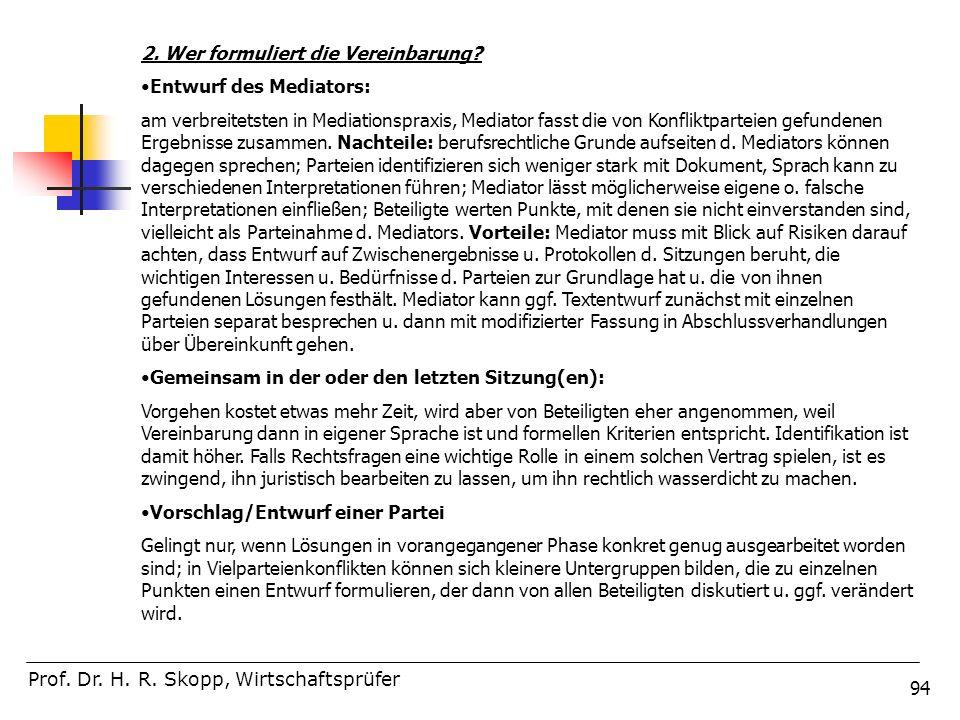 94 Prof. Dr. H. R. Skopp, Wirtschaftsprüfer 2. Wer formuliert die Vereinbarung? Entwurf des Mediators: am verbreitetsten in Mediationspraxis, Mediator