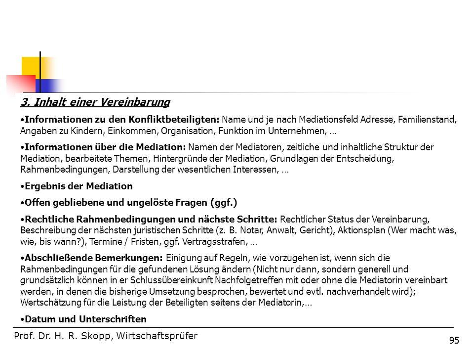 95 Prof. Dr. H. R. Skopp, Wirtschaftsprüfer 3. Inhalt einer Vereinbarung Informationen zu den Konfliktbeteiligten: Name und je nach Mediationsfeld Adr