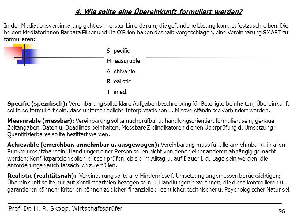 96 Prof. Dr. H. R. Skopp, Wirtschaftsprüfer 4. Wie sollte eine Übereinkunft formuliert werden? In der Mediationsvereinbarung geht es in erster Linie d