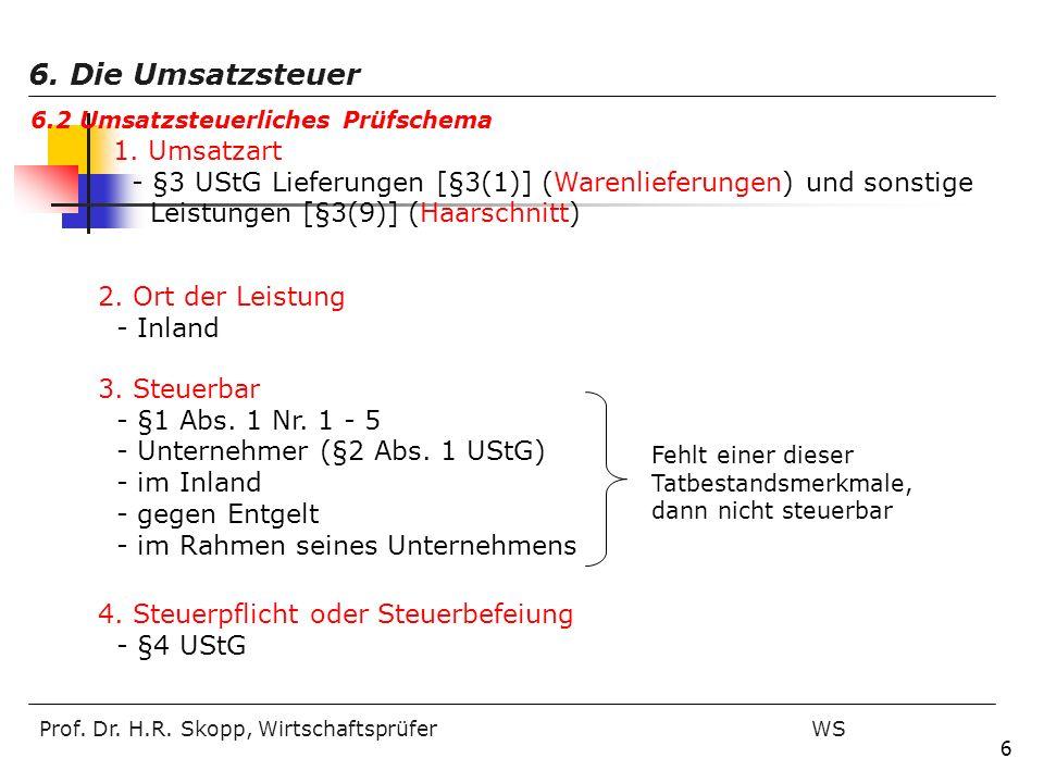 Prof. Dr. H.R. Skopp, Wirtschaftsprüfer WS 6 1. Umsatzart - §3 UStG Lieferungen [§3(1)] (Warenlieferungen) und sonstige Leistungen [§3(9)] (Haarschnit