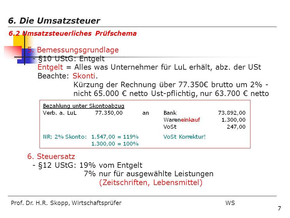 Prof. Dr. H.R. Skopp, Wirtschaftsprüfer WS 7 6. Steuersatz - §12 UStG: 19% vom Entgelt 7% nur für ausgewählte Leistungen (Zeitschriften, Lebensmittel)
