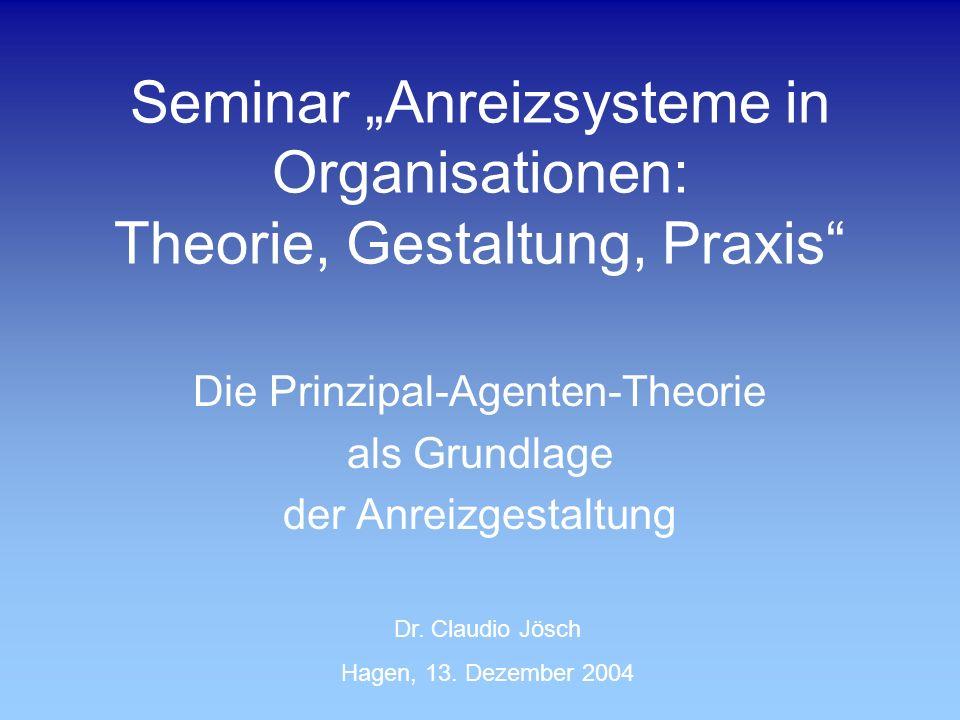 Seminar Anreizsysteme in Organisationen: Theorie, Gestaltung, Praxis Die Prinzipal-Agenten-Theorie als Grundlage der Anreizgestaltung Dr. Claudio Jösc