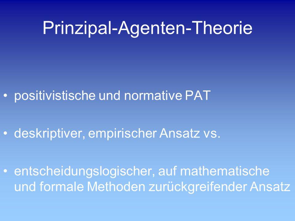 Prinzipal-Agenten-Theorie positivistische und normative PAT deskriptiver, empirischer Ansatz vs. entscheidungslogischer, auf mathematische und formale