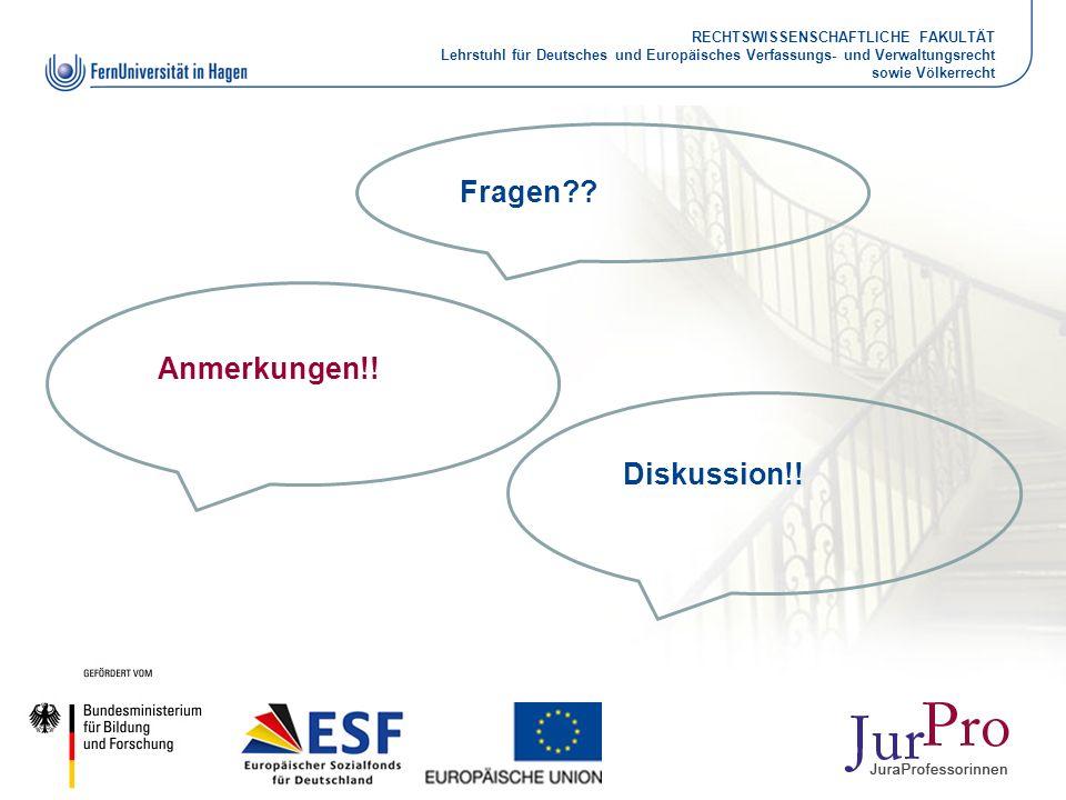 RECHTSWISSENSCHAFTLICHE FAKULTÄT Lehrstuhl für Deutsches und Europäisches Verfassungs- und Verwaltungsrecht sowie Völkerrecht Fragen?? Anmerkungen!! D