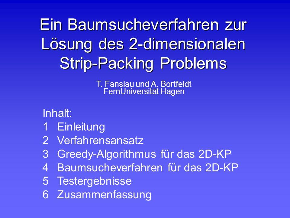 Ein Baumsucheverfahren zur Lösung des 2-dimensionalen Strip-Packing Problems T. Fanslau und A. Bortfeldt FernUniversität Hagen Inhalt: 1Einleitung 2Ve