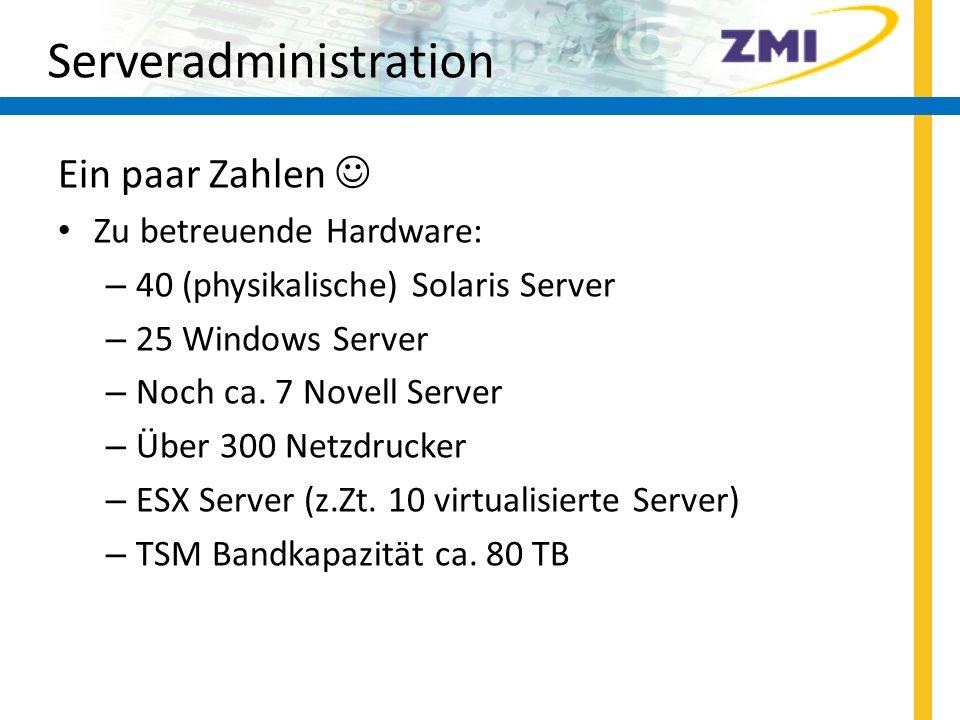 Serveradministration Aktionen: Umstellung Novell auf Windows Einführung VMWare Infrastructure Nutzung von Solaris Zonen Erweiterung SAN Einführung MS System Management Server Aufbau Sun Cluster Vernetzung zentraler Kopiergeräte