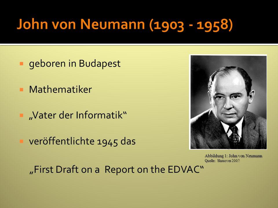 geboren in Budapest Mathematiker Vater der Informatik veröffentlichte 1945 das First Draft on a Report on the EDVAC Abbildung 1: John von Neumann Quel