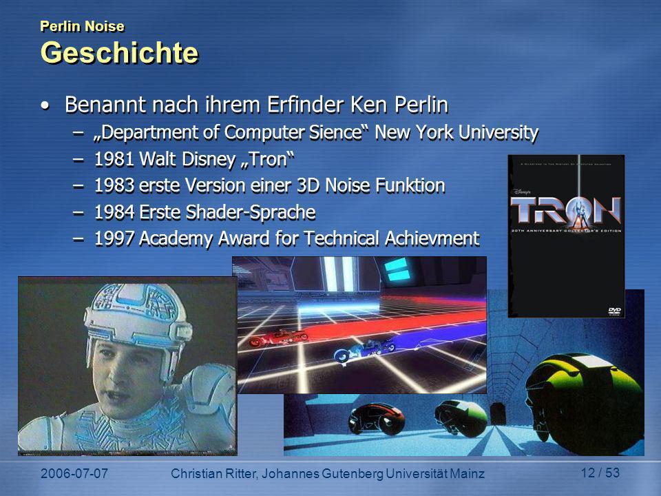 2006-07-07Christian Ritter, Johannes Gutenberg Universität Mainz 12 / 53 Perlin Noise Geschichte Benannt nach ihrem Erfinder Ken Perlin –Department of