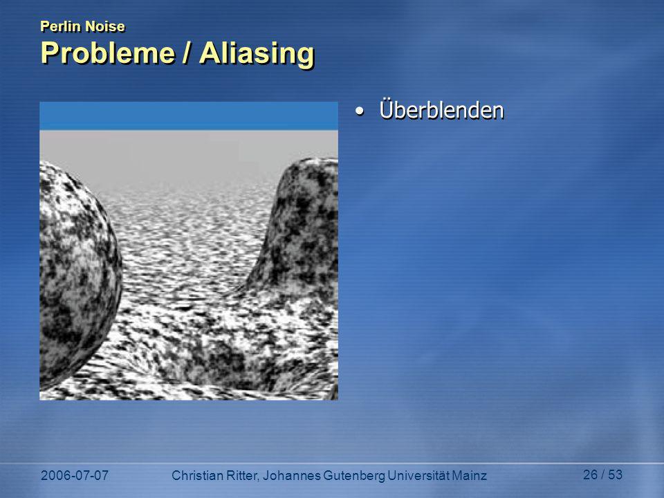 2006-07-07Christian Ritter, Johannes Gutenberg Universität Mainz 26 / 53 Perlin Noise Probleme / Aliasing Überblenden