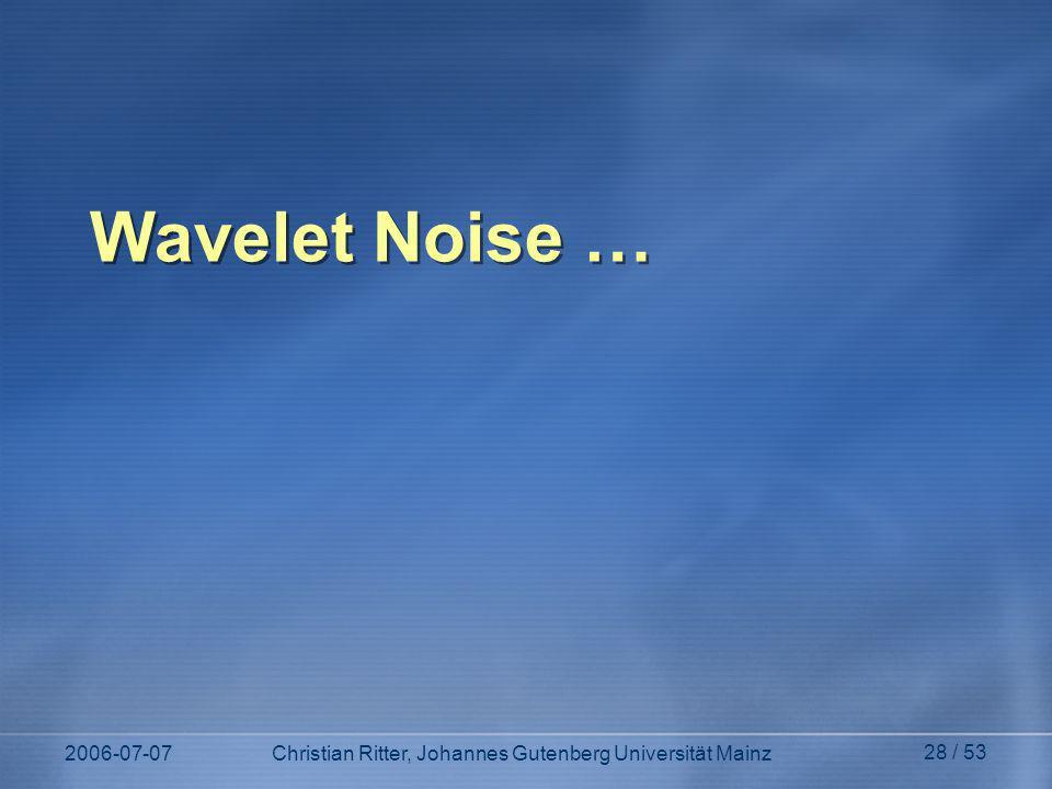 2006-07-07Christian Ritter, Johannes Gutenberg Universität Mainz 28 / 53 Wavelet Noise …