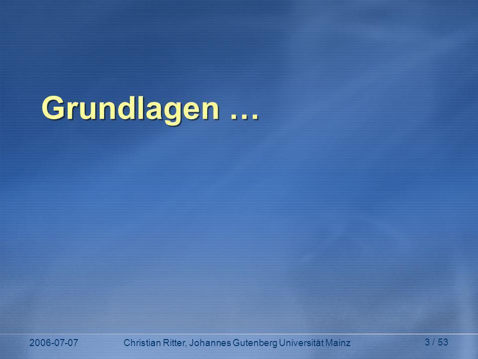 2006-07-07Christian Ritter, Johannes Gutenberg Universität Mainz 3 / 53 Grundlagen …