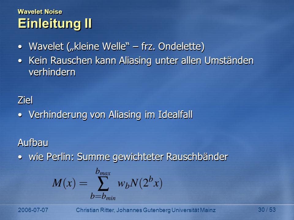 2006-07-07Christian Ritter, Johannes Gutenberg Universität Mainz 30 / 53 Wavelet Noise Einleitung II Wavelet (kleine Welle – frz.