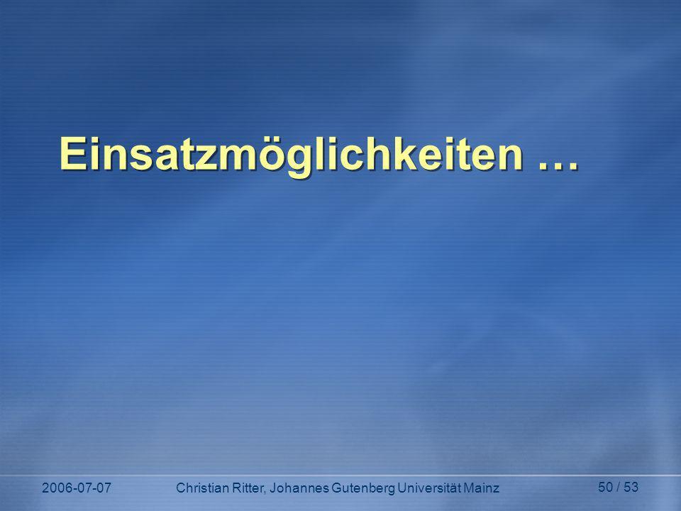 2006-07-07Christian Ritter, Johannes Gutenberg Universität Mainz 50 / 53 Einsatzmöglichkeiten …