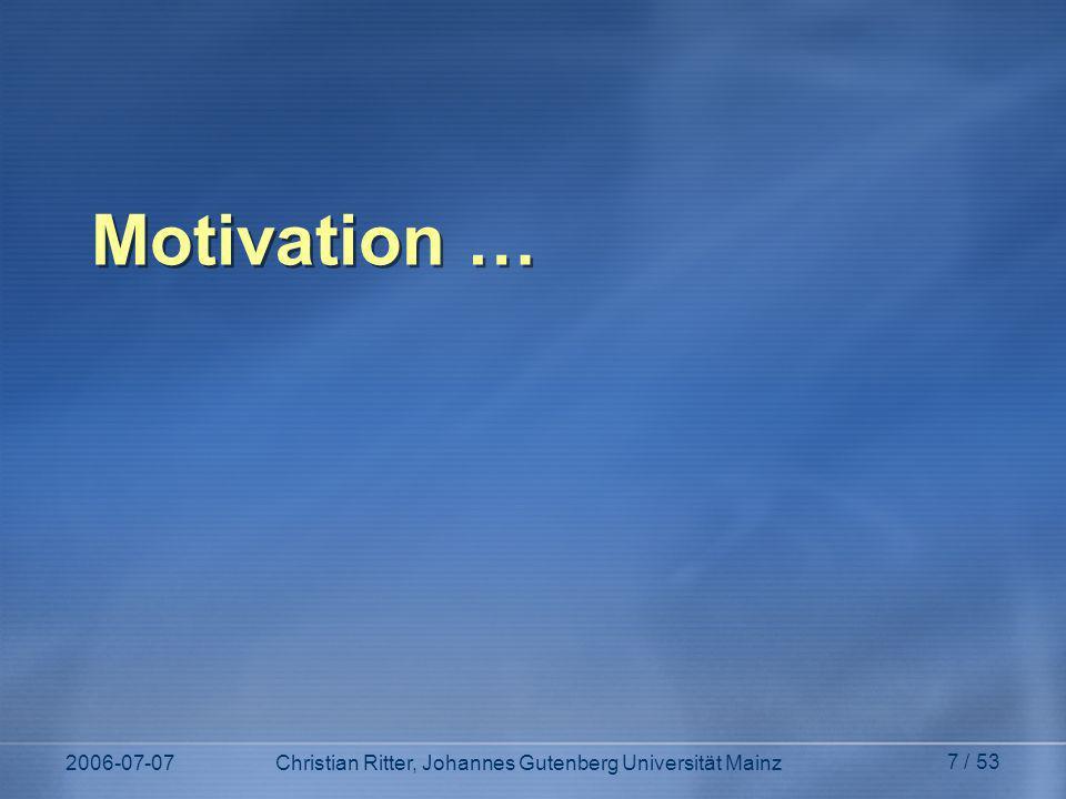2006-07-07Christian Ritter, Johannes Gutenberg Universität Mainz 7 / 53 Motivation …