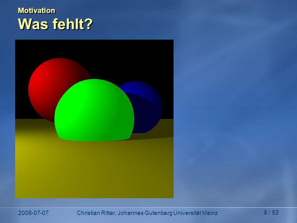 2006-07-07Christian Ritter, Johannes Gutenberg Universität Mainz 8 / 53 Motivation Was fehlt?