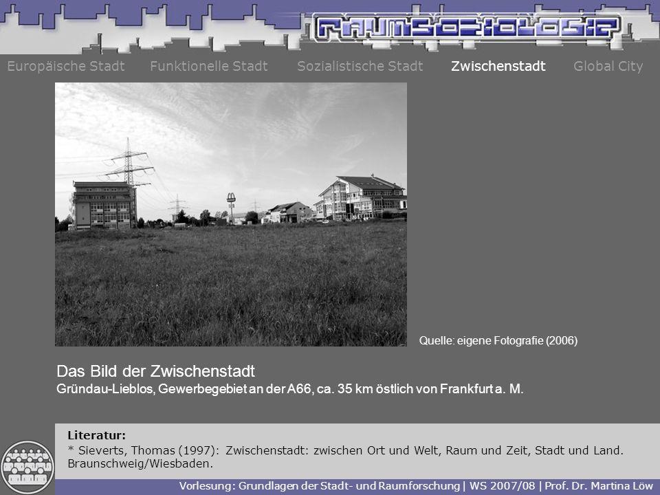 Europäische StadtFunktionelle StadtZwischenstadtGlobal City Vorlesung: Grundlagen der Stadt- und Raumforschung | WS 2007/08 | Prof.