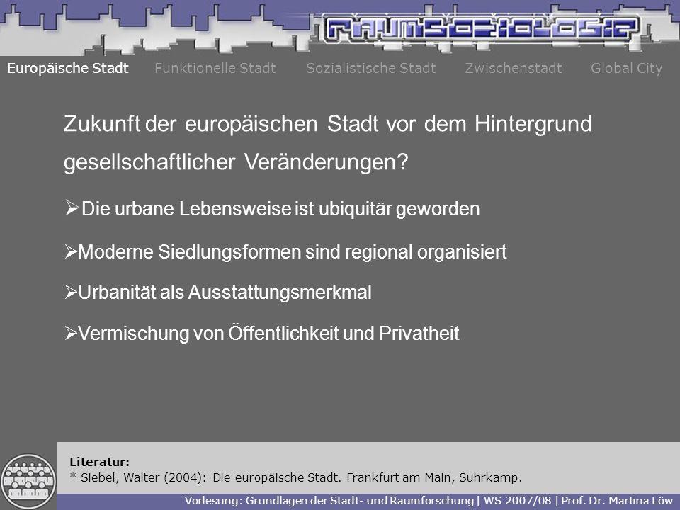 Europäische StadtFunktionelle StadtZwischenstadtGlobal City Zukunft der europäischen Stadt vor dem Hintergrund gesellschaftlicher Veränderungen.