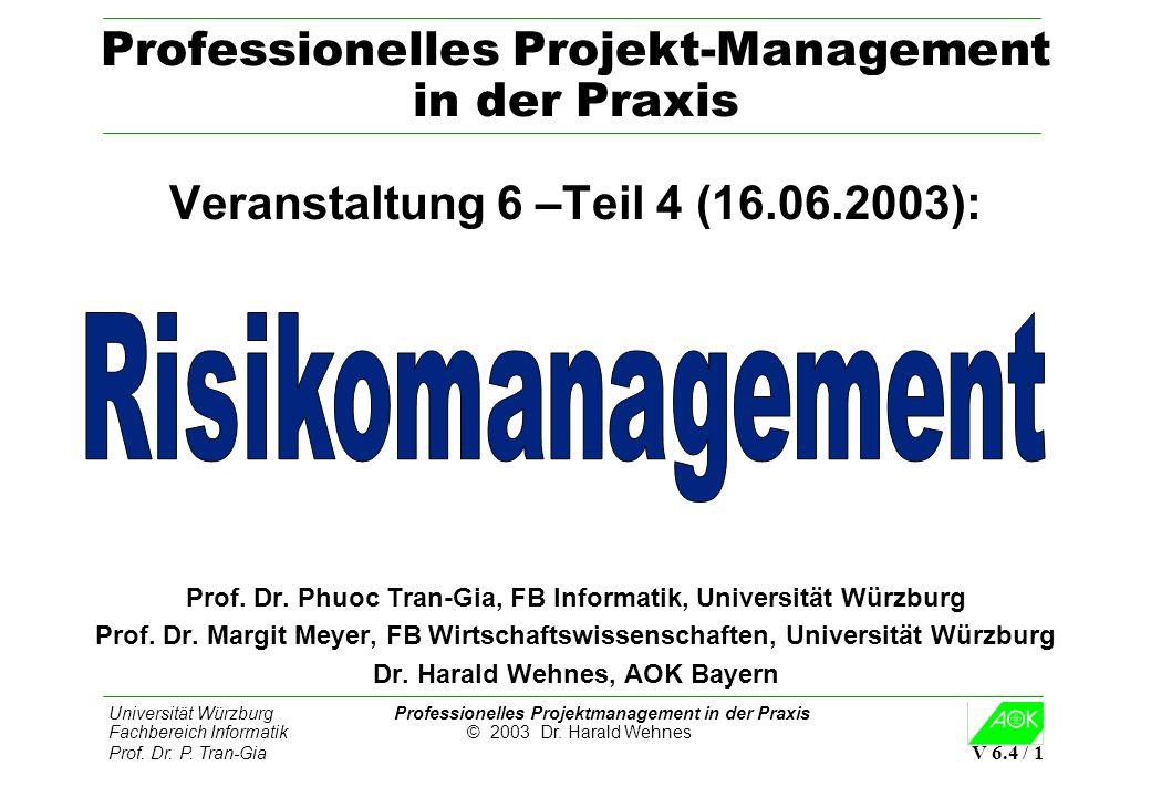 Universität Würzburg Professionelles Projektmanagement in der Praxis Fachbereich Informatik © 2003 Dr. Harald Wehnes Prof. Dr. P. Tran-Gia V 6.4 / 1 P