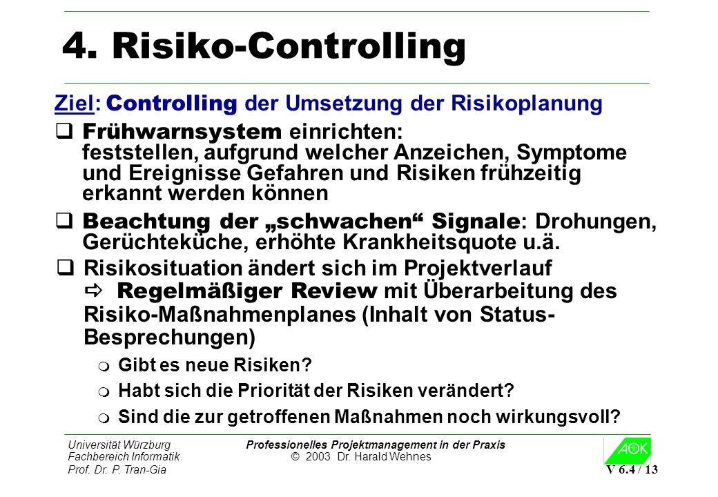 Universität Würzburg Professionelles Projektmanagement in der Praxis Fachbereich Informatik © 2003 Dr. Harald Wehnes Prof. Dr. P. Tran-Gia V 6.4 / 13