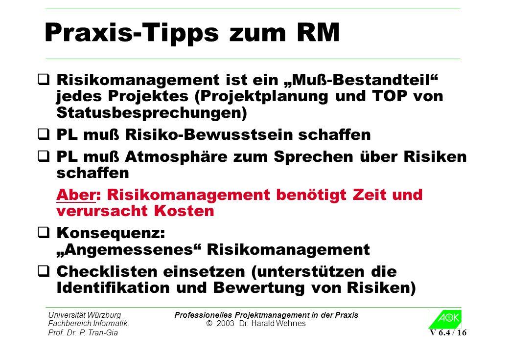 Universität Würzburg Professionelles Projektmanagement in der Praxis Fachbereich Informatik © 2003 Dr. Harald Wehnes Prof. Dr. P. Tran-Gia V 6.4 / 16