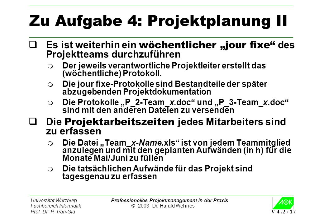 Universität Würzburg Professionelles Projektmanagement in der Praxis Fachbereich Informatik © 2003 Dr. Harald Wehnes Prof. Dr. P. Tran-Gia V 4.2 / 17