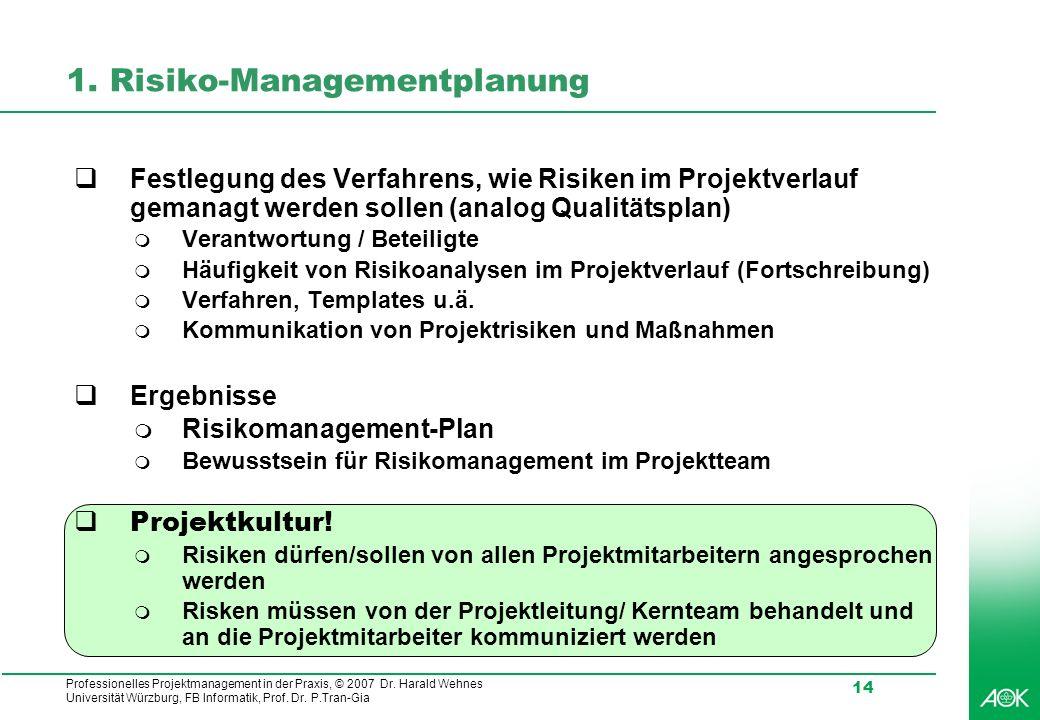 Professionelles Projektmanagement in der Praxis, © 2007 Dr. Harald Wehnes Universität Würzburg, FB Informatik, Prof. Dr. P.Tran-Gia 14 1. Risiko-Manag