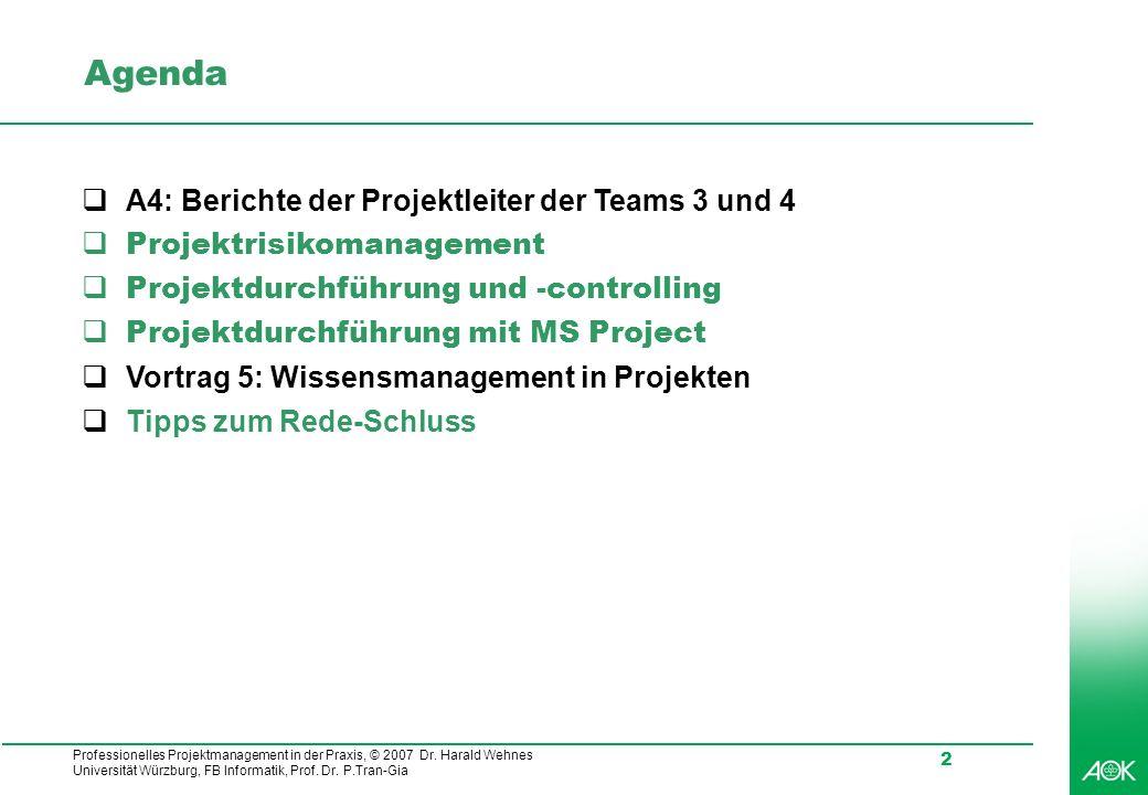 Professionelles Projektmanagement in der Praxis, © 2007 Dr. Harald Wehnes Universität Würzburg, FB Informatik, Prof. Dr. P.Tran-Gia 2 Agenda A4: Beric