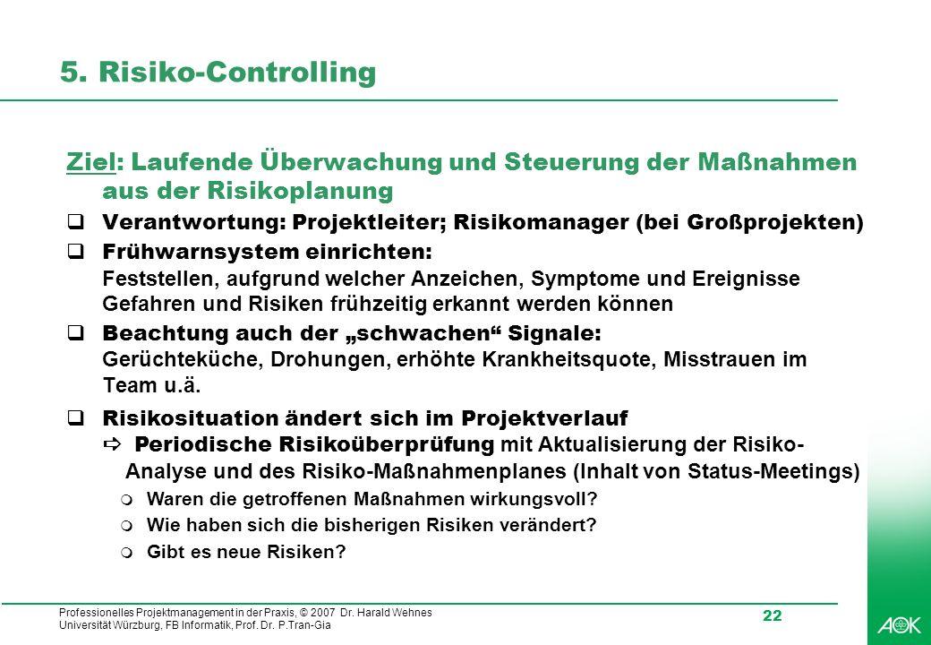 Professionelles Projektmanagement in der Praxis, © 2007 Dr. Harald Wehnes Universität Würzburg, FB Informatik, Prof. Dr. P.Tran-Gia 22 5. Risiko-Contr