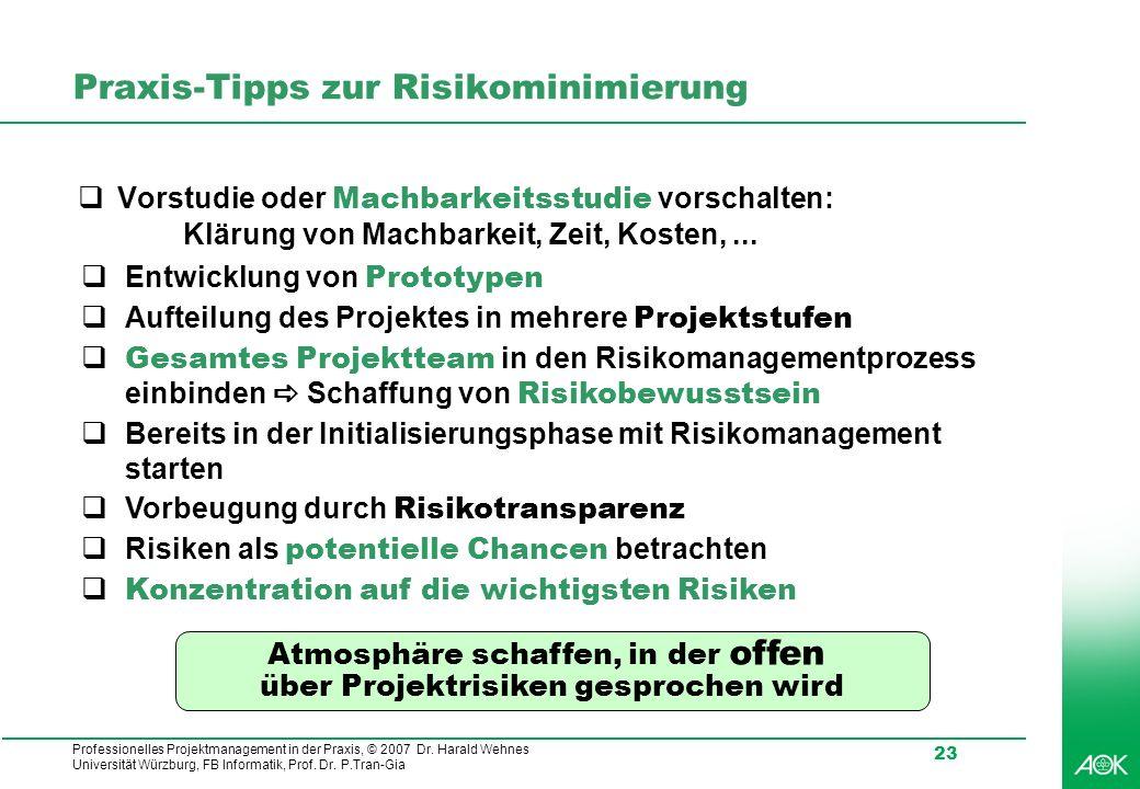 Professionelles Projektmanagement in der Praxis, © 2007 Dr. Harald Wehnes Universität Würzburg, FB Informatik, Prof. Dr. P.Tran-Gia 23 Praxis-Tipps zu