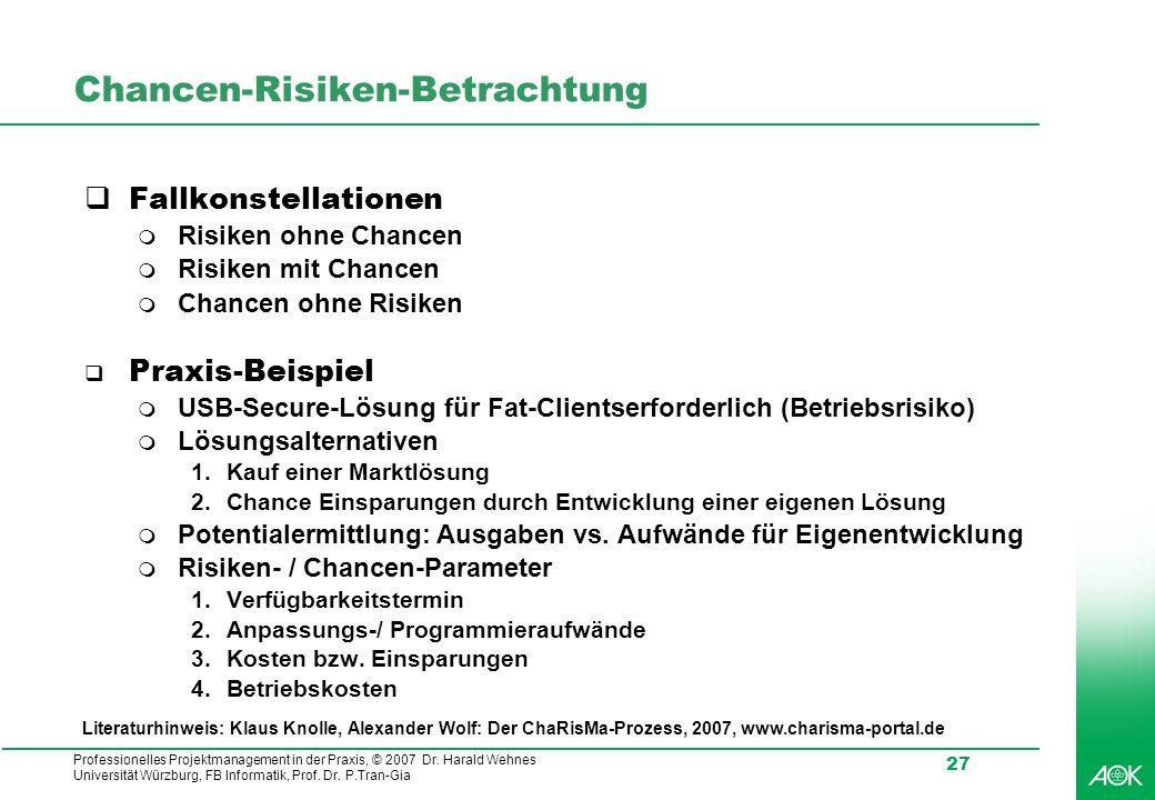 Professionelles Projektmanagement in der Praxis, © 2007 Dr. Harald Wehnes Universität Würzburg, FB Informatik, Prof. Dr. P.Tran-Gia 27 Chancen-Risiken