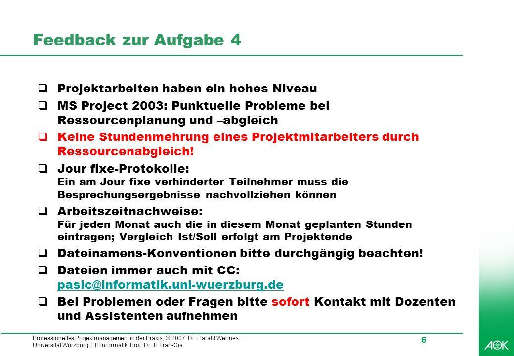 Professionelles Projektmanagement in der Praxis, © 2007 Dr. Harald Wehnes Universität Würzburg, FB Informatik, Prof. Dr. P.Tran-Gia 6 Feedback zur Auf
