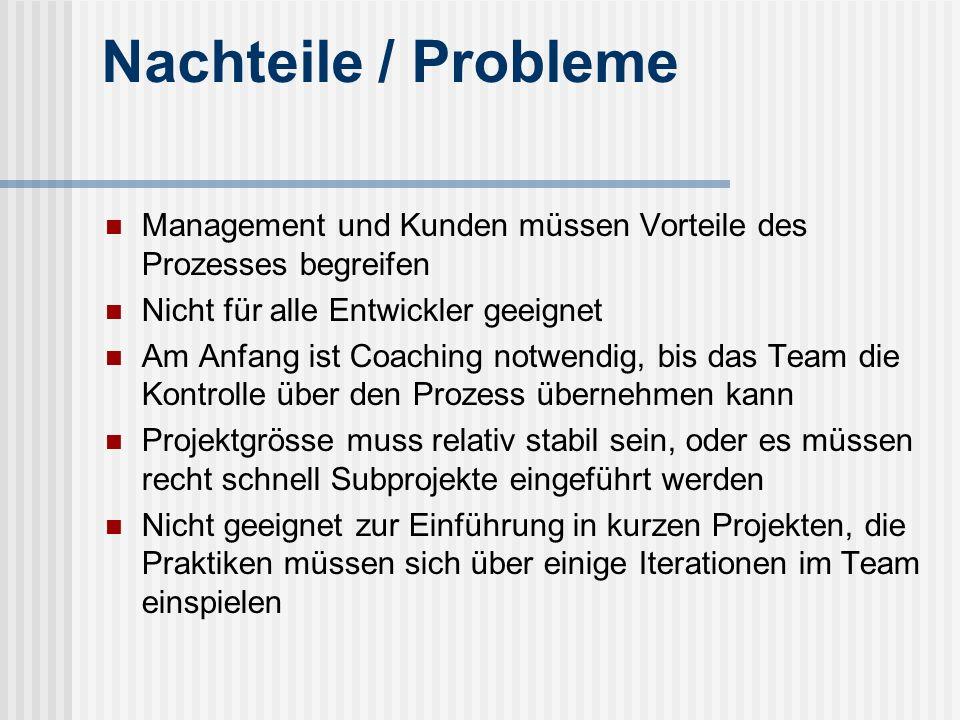 Nachteile / Probleme Management und Kunden müssen Vorteile des Prozesses begreifen Nicht für alle Entwickler geeignet Am Anfang ist Coaching notwendig