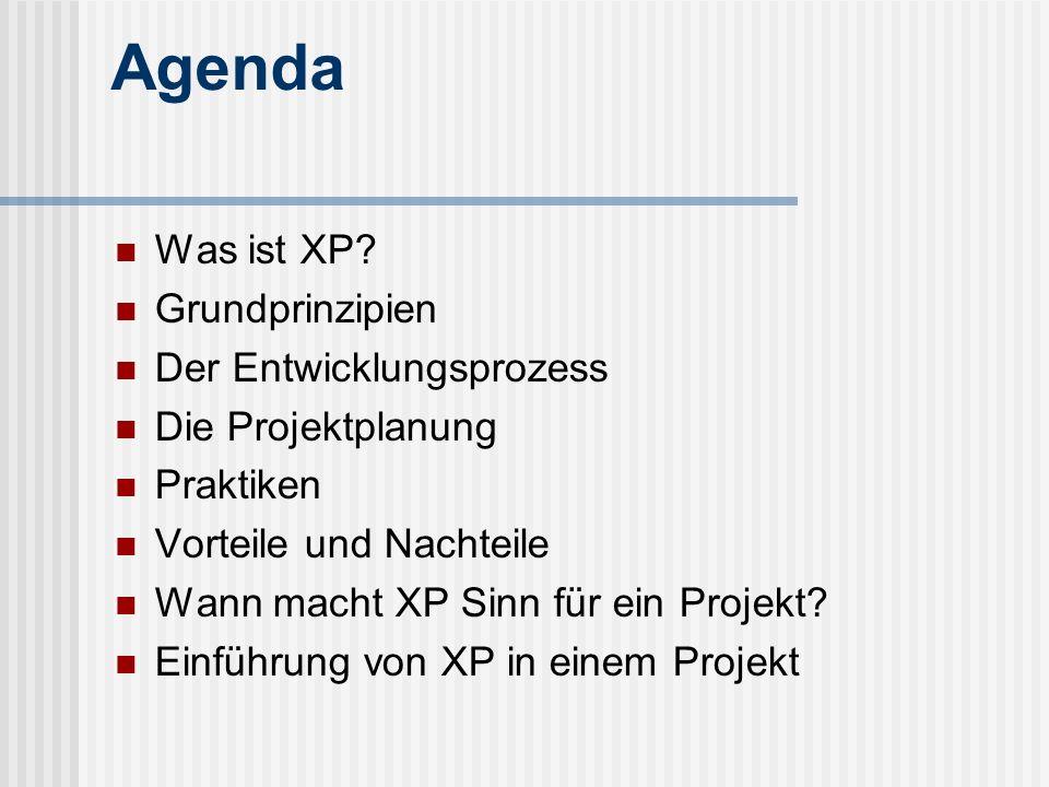 Agenda Was ist XP? Grundprinzipien Der Entwicklungsprozess Die Projektplanung Praktiken Vorteile und Nachteile Wann macht XP Sinn für ein Projekt? Ein