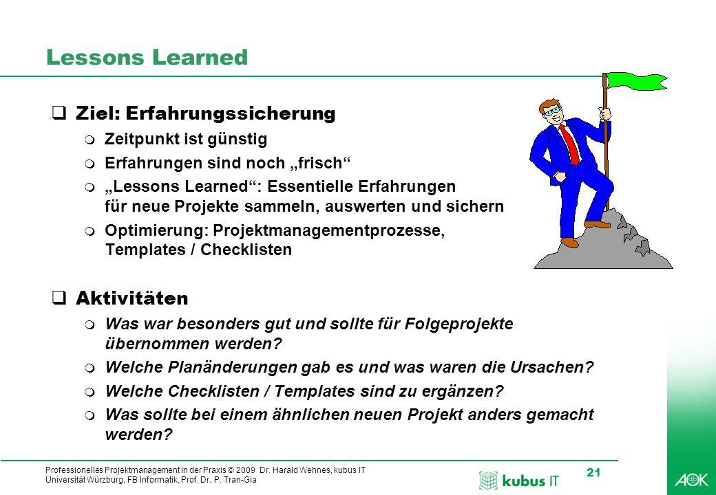 Professionelles Projektmanagement in der Praxis © 2009 Dr. Harald Wehnes, kubus IT Universität Würzburg, FB Informatik, Prof. Dr. P. Tran-Gia 21 Lesso