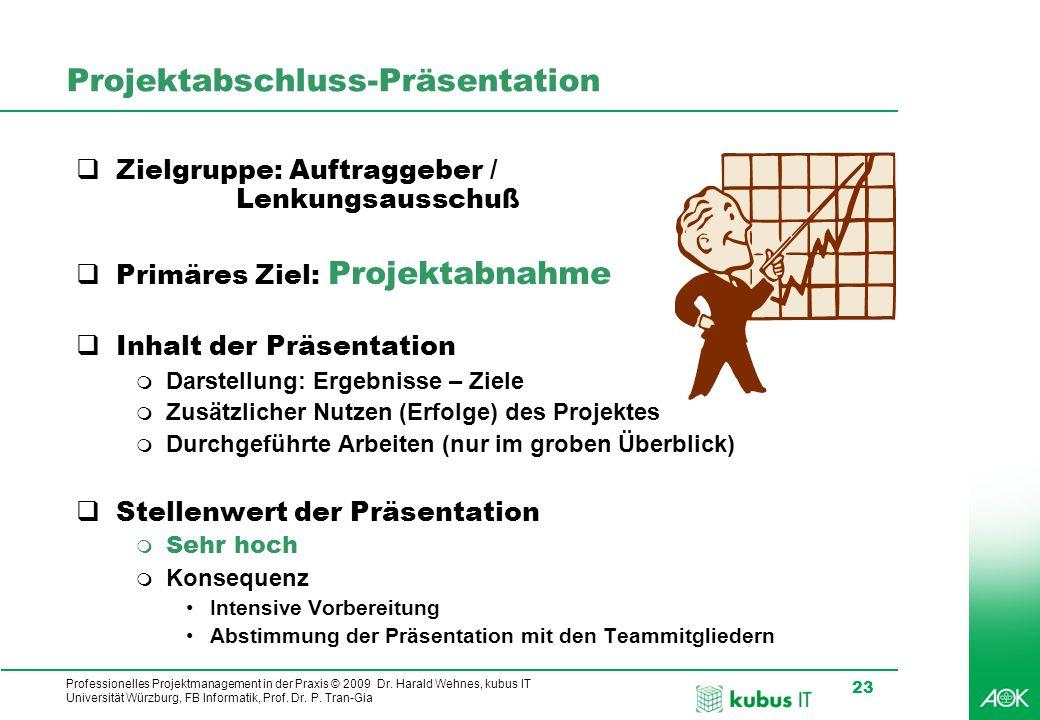 Professionelles Projektmanagement in der Praxis © 2009 Dr. Harald Wehnes, kubus IT Universität Würzburg, FB Informatik, Prof. Dr. P. Tran-Gia 23 Proje