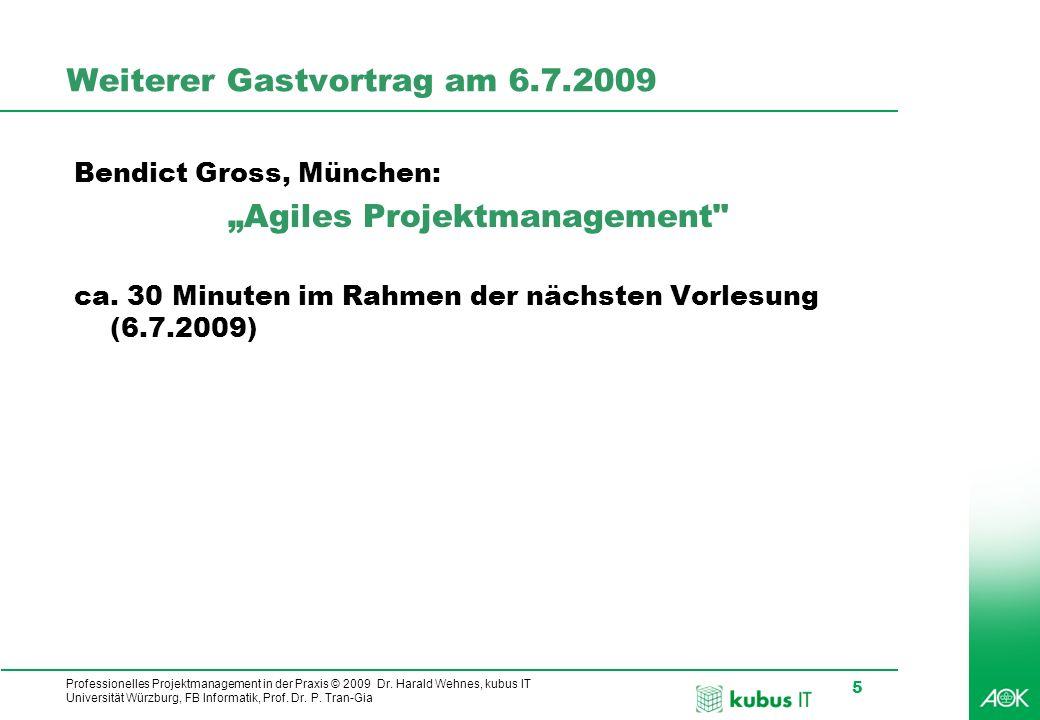 Professionelles Projektmanagement in der Praxis © 2009 Dr. Harald Wehnes, kubus IT Universität Würzburg, FB Informatik, Prof. Dr. P. Tran-Gia 5 Weiter