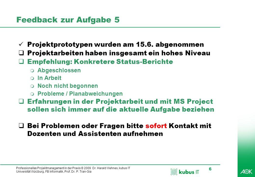 Professionelles Projektmanagement in der Praxis © 2009 Dr. Harald Wehnes, kubus IT Universität Würzburg, FB Informatik, Prof. Dr. P. Tran-Gia 6 Feedba